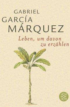 Leben, um davon zu erzählen - Garcia Marquez, Gabriel