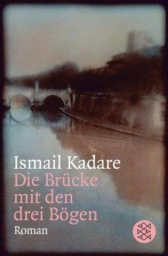 Die Brücke mit den drei Bögen - Kadare, Ismail