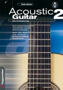 Acoustic Guitar, Die Fortsetzung, m. CD-Audio - Türk, Ulrich;Zehe-Schmahl, Helmut