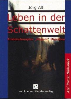 Leben in der Schattenwelt - Alt, Jörg