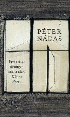 Freiheitsübungen und andere Kleine Prosa - Nádas, Péter