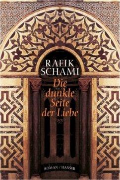 Die dunkle Seite der Liebe - Schami, Rafik