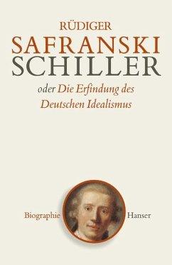 Friedrich Schiller oder Die Erfindung des Deutschen Idealismus - Safranski, Rüdiger