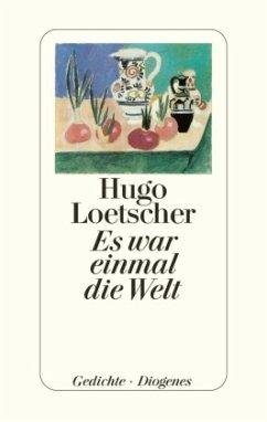 Es war einmal die Welt - Loetscher, Hugo