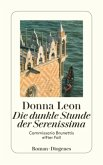 Die dunkle Stunde der Serenissima / Commissario Brunetti Bd.11