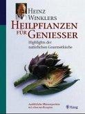 Heinz Winklers Heilpflanzen für Geniesser: Highlights der natürlichen Gourmetküche