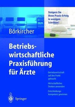 Betriebswirtschaftliche Praxisführung für Ärzte - Börkircher, Helmut