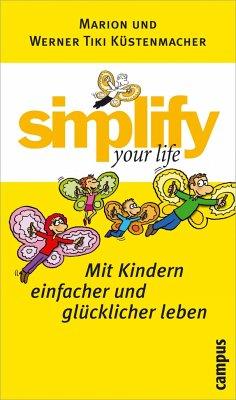 Simplify your life - Küstenmacher, Marion; Küstenmacher, Werner