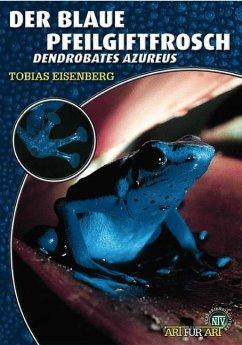 Der Blaue Pfeilgiftfrosch - Eisenberg, Tobias