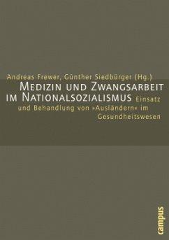 Medizin und Zwangsarbeit im Nationalsozialismus - Frewer, Andreas / Siedbürger, Günther (Hgg.)