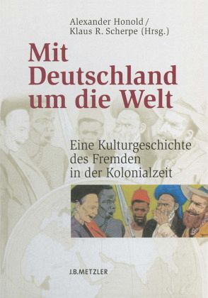 Mit Deutschland um die Welt - Honold, Alexander / Scherpe, Klaus R. (Hgg.)