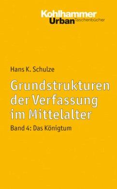 Grundstrukturen 4 der Verfassung im Mittelalter - Schulze, Hans K.