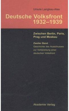 Deutsche Volksfront 1932 - 1939. Zwischen Berlin, Paris, Prag und Moskau. Band 2 - Langkau-Alex, Ursula