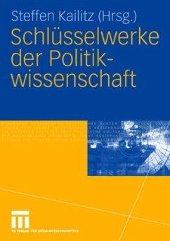Schlüsselwerke der Politikwissenschaft - Kailitz, Steffen (Hrsg.)