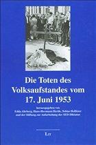 Die Toten des Volksaufstandes vom 17. Juni 1953 - Ahrberg, Edda / Hertle, Hans H / Hollitzer, Tobias / Stiftung zur Aufarbeitung der SED-Diktatur (Hgg.)
