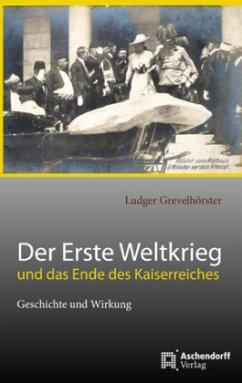 Der Erste Weltkrieg und das Ende des Kaiserreiches - Grevelhörster, Ludger