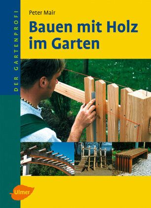 bauen mit holz im garten von peter mair buch b. Black Bedroom Furniture Sets. Home Design Ideas