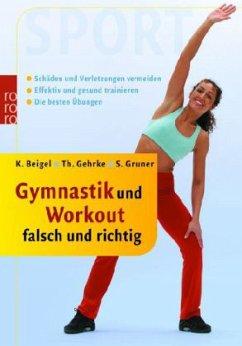 Gymnastik und Workout falsch und richtig - Beigel, Karen; Gehrke, Thorsten; Gruner, Stephan