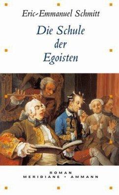 Die Schule der Egoisten - Schmitt, Eric-Emmanuel
