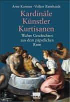 Kardinäle, Künstler, Kurtisanen - Karsten, Arne / Reinhardt, Volker