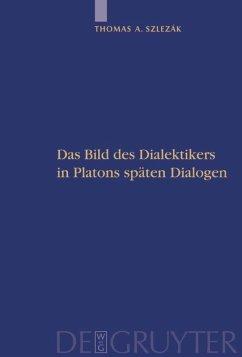 Das Bild des Dialektikers in Platons späten Dialogen - Szlezák, Thomas A.