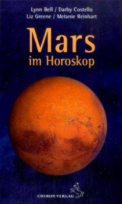 Mars im Horoskop - Bell, Lynn; Costello, Darby; Greene, Liz; Reinhart, Melanie