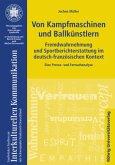 Von Kampfmaschinen und Ballkünstlern. Fremdwahrnehmung und Sportberichterstattung im deutsch-französischen Kontext
