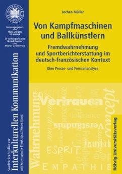 Von Kampfmaschinen und Ballkünstlern. Fremdwahrnehmung und Sportberichterstattung im deutsch-französischen Kontext - Müller, Jochen