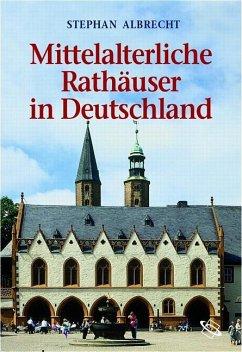 Mittelalteriche Rathäuser in Deutschland - Albrecht, Stephan