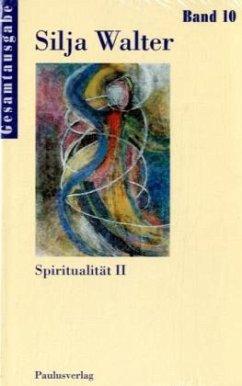 Spiritualität II - Gesamtausgabe Bd. 10 - Walter, Silja