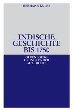 Indische Geschichte bis 1750 - Kulke, Hermann