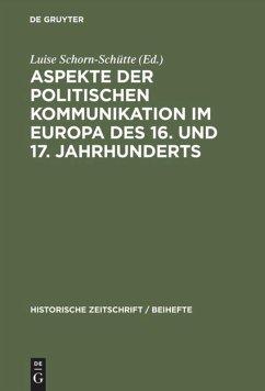 Aspekte der politischen Kommunikation im Europa des 16. und 17. Jahrhunderts - Schorn-Schütte, Luise (Hrsg.)