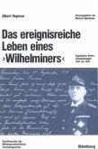 """Das ereignisreiche Leben eines """"Wilhelminers"""""""
