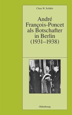 André François-Poncet als Botschafter in Berlin (1931-1938) - Schäfer, Claus W.