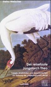 Der reisefaule Jungstorch Theo - Weischer, Heinz