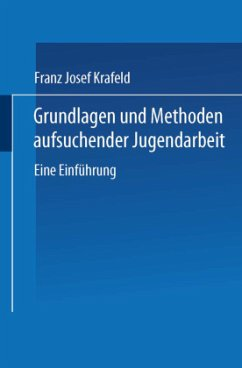 Grundlagen und Methoden aufsuchender Jugendarbeit - Krafeld, Franz J.