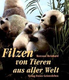 Filzen von Tieren aus aller Welt - Reinhard, Rotraud
