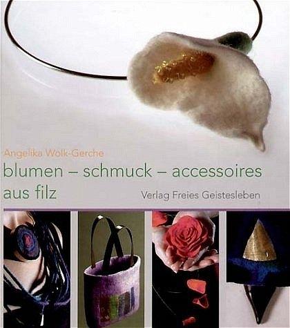 blumen schmuck und accessoires aus filz von angelika wolk gerche buch. Black Bedroom Furniture Sets. Home Design Ideas