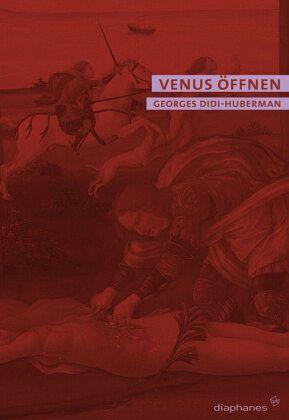 Venus öffnen. Nacktheit, Traum, Grausamkeit - Didi-Huberman, Georges