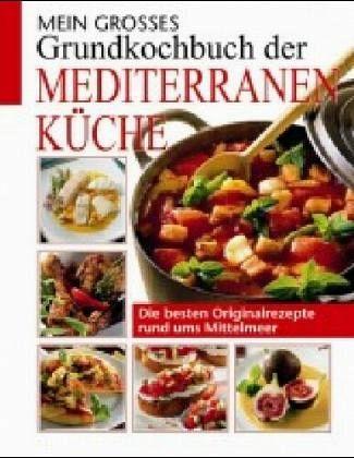 Mediterane Küche mein großes grundkochbuch der mediterranen küche buch buecher de