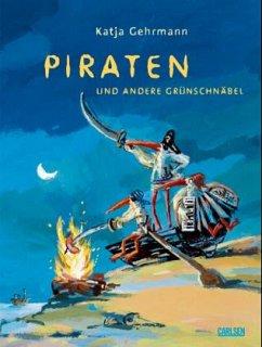 Piraten und andere Grünschnäbel - Gehrmann, Katja