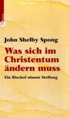 Was sich im Christentum ändern muss - Spong, John Shelby