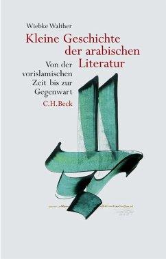 Kleine Geschichte der arabischen Literatur - Walther, Wiebke