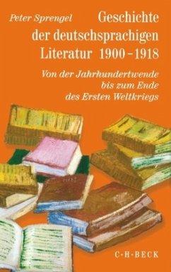 Geschichte der deutschsprachigen Literatur 1900 - 1918 - Sprengel, Peter