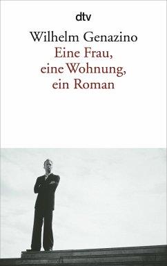 Eine Frau, eine Wohnung, ein Roman - Genazino, Wilhelm