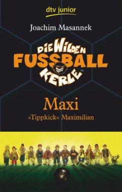 Maxi 'Tippkick' Maximilian / Die wilden Fußballkerle Bd.7 - Masannek, Joachim