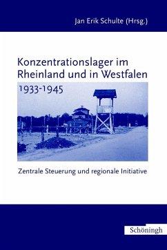 Konzentrationslager im Rheinland und in Westfalen 1933-1945 - Schulte, Jan Erik (Hrsg.) für den Arbeitskreis der NS-Gedenkstätten in NRW e.V.