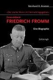 Der starke Mann im Heimatkriegsgebiet - Generaloberst Friedrich Fromm