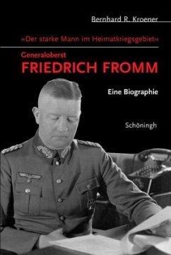 Der starke Mann im Heimatkriegsgebiet - Generaloberst Friedrich Fromm - Kroener, Bernhard R.