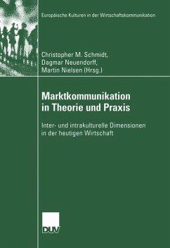 Marktkommunikation in Theorie und Praxis - Schmidt, Christopher M. / Neuendorff, Dagmar / Nielsen, Martin (Hgg.)